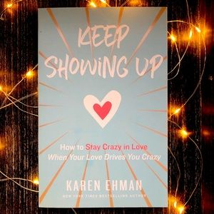 Keep Showing Up Crazy in Love by Karen Ehman